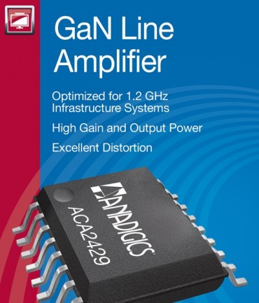 ANADIGICS Launches New GaN Line Amplifiers With Industry's Highest Output Power Levels