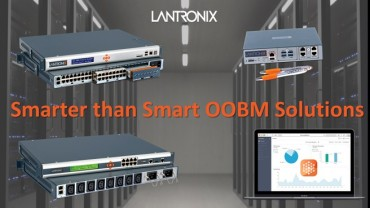Lantronix Out-of-Band Management Solutions Ensure Secure Remote Access for Data Centers and Distributed Workplaces
